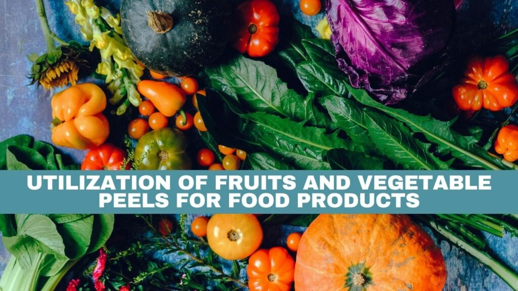UTILIZATION OF FRUITS AND VEGETABLE PEELS FOR FOOD PRODUCTS