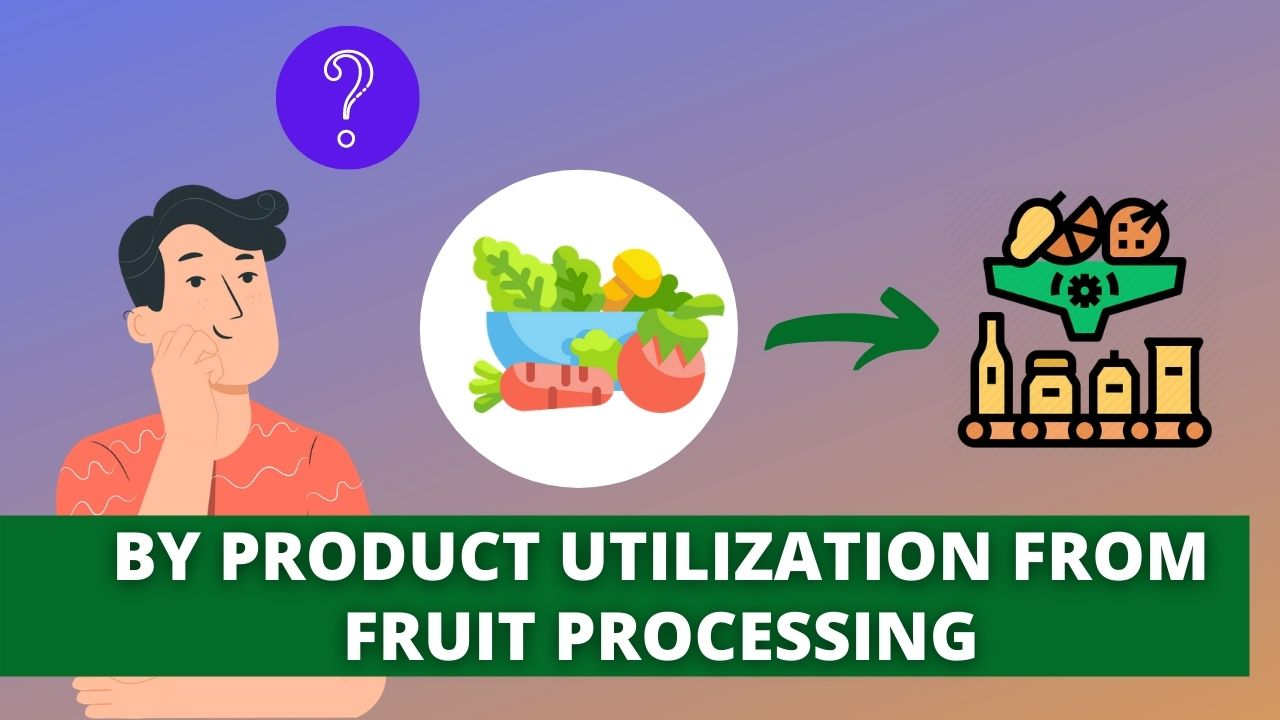 BY PRODUCT UTILIZATION FROM FRUIT PROCESSING