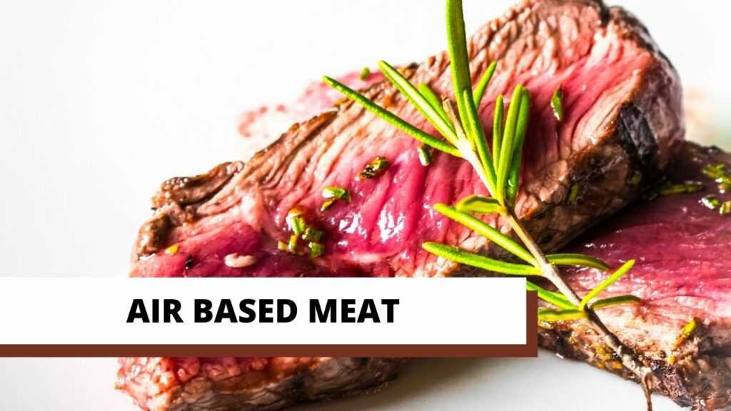 AIR BASED MEAT